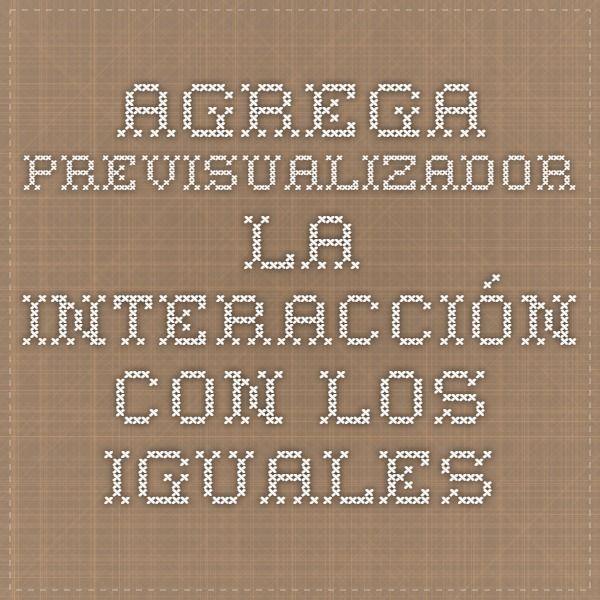 Agrega - Previsualizador - La interacción con los iguales pequeños