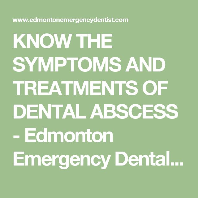 KNOW THE SYMPTOMS AND TREATMENTS OF DENTAL ABSCESS  - Edmonton Emergency Dental Clinic