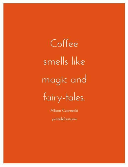 Coffee smells like magic and fairytales..