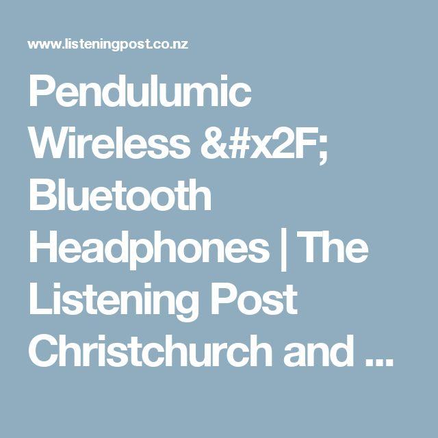 Pendulumic Wireless / Bluetooth Headphones | The Listening Post Christchurch and Wellington NZ