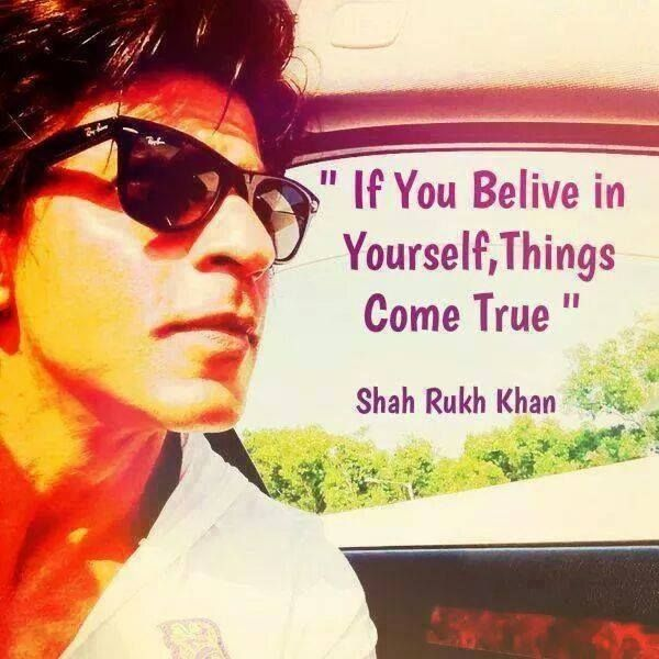 """@iamsrk 's quotes: """"If you Belive in Yourself, Things Come True"""""""