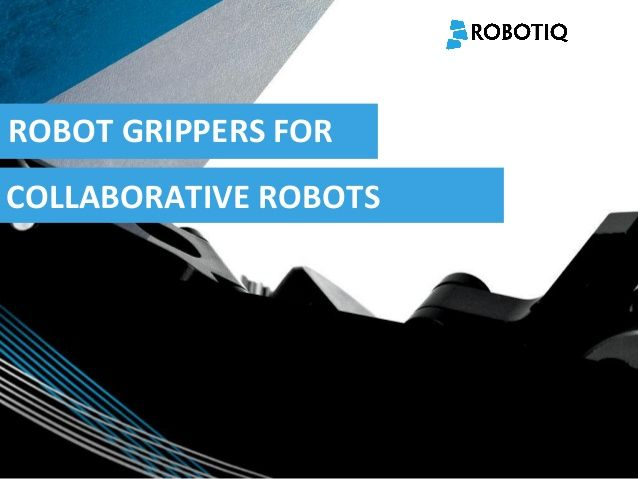 Robot Grippers for collaborative robots by Robotiq Inc. via slideshare