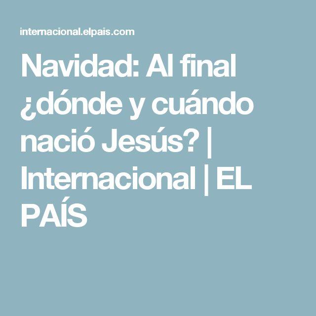 Navidad: Al final ¿dónde y cuándo nació Jesús?   Internacional   EL PAÍS