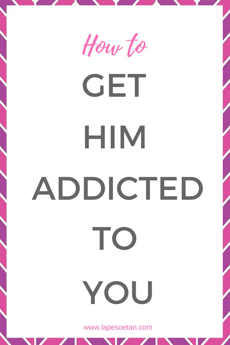 how to make him addicted to you through text