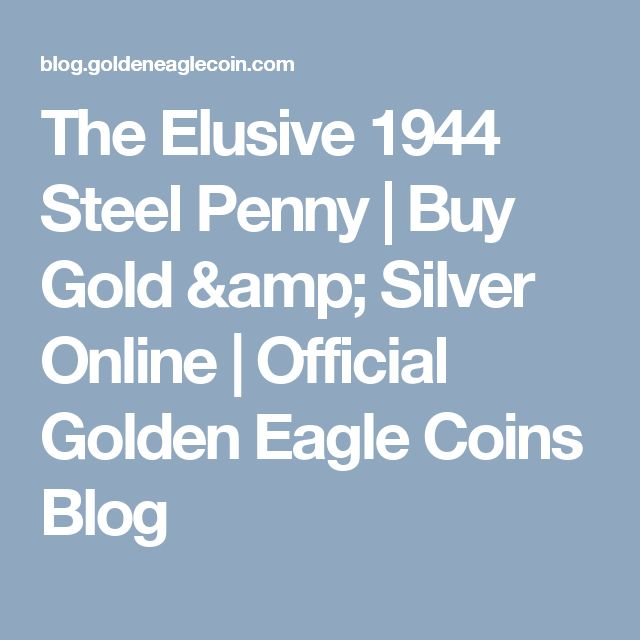 The Elusive 1944 Steel Penny | Buy Gold & Silver Online | Official Golden Eagle Coins Blog
