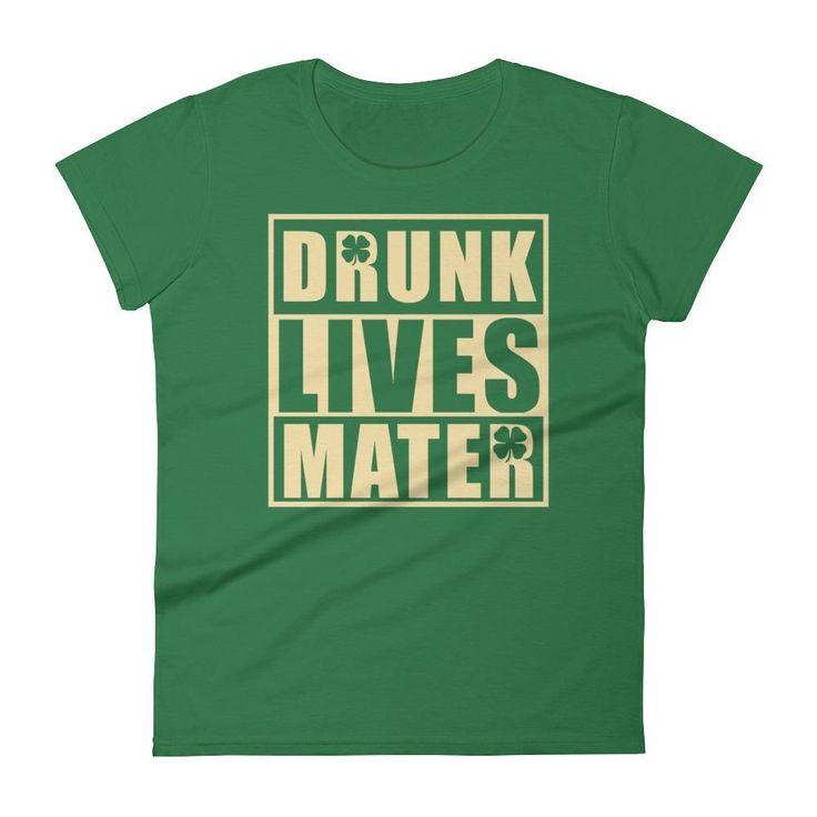 Women's St Patrick's Day Drinking t-shirt ☘ Drunk Lives Matter