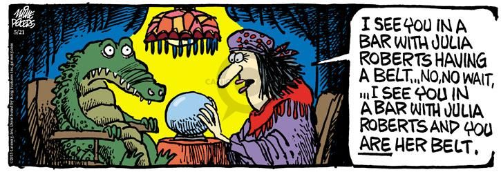 The Cartoonist Group - Mike Peters :: Mother Goose and Grimm :: 2013-05-21 :: Image Number: 97023 :: I see you in a bar with Julia Roberts having a belt … No, no wait, … I see you in a bar with Julia Roberts and your ARE her belt. :: Alligator, fortune-teller.