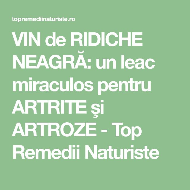 VIN de RIDICHE NEAGRĂ: un leac miraculos pentru ARTRITE şi ARTROZE - Top Remedii Naturiste