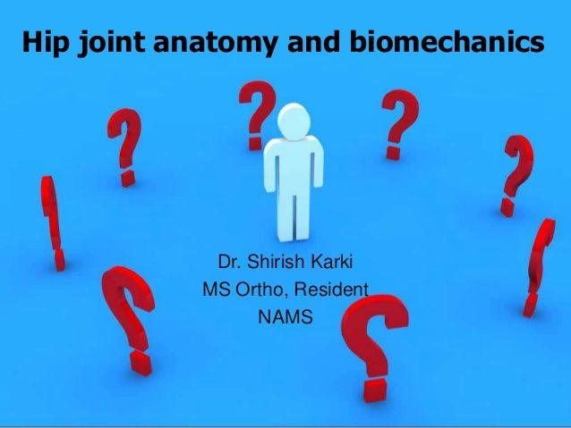 Hip joint anatomy and biomechanics