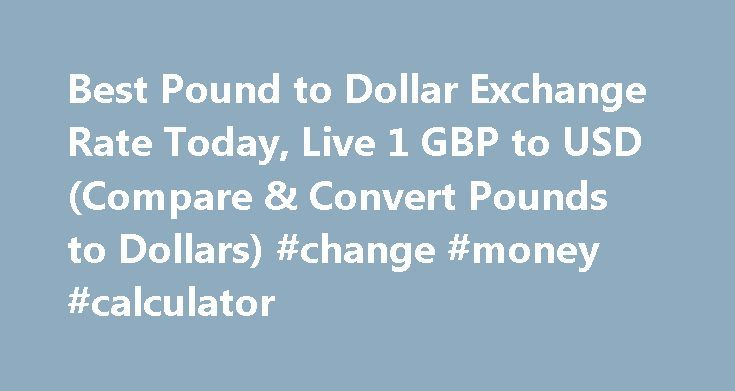 Best Pound to Dollar Exchange Rate Today, Live 1 GBP to USD (Compare & Convert Pounds to Dollars) #change #money #calculator http://currency.nef2.com/best-pound-to-dollar-exchange-rate-today-live-1-gbp-to-usd-compare-convert-pounds-to-dollars-change-money-calculator/  #pound exchange rate # Best Pound to Dollar Exchange Rate (GBP/USD) Today FREE over £700£7.50 Under £700 The tourist exchange rates were valid at Friday 28th of October 2016 08:46:37 AM, however, please check with relevant…