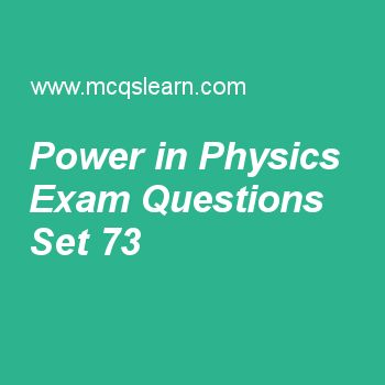 Practice test on power in physics, applied physics quiz 73 online. Free physics exam's questions and answers to learn power in physics test with answers. Practice online quiz to test knowledge on power in physics, force on moving charge, electric field lines, resistance and resistivity, uncertainties in physics worksheets. Free power in physics test has multiple choice questions set as 1 joule of work done in 1 second is called, answer key with choices as one watt, kelvin, ampere and...