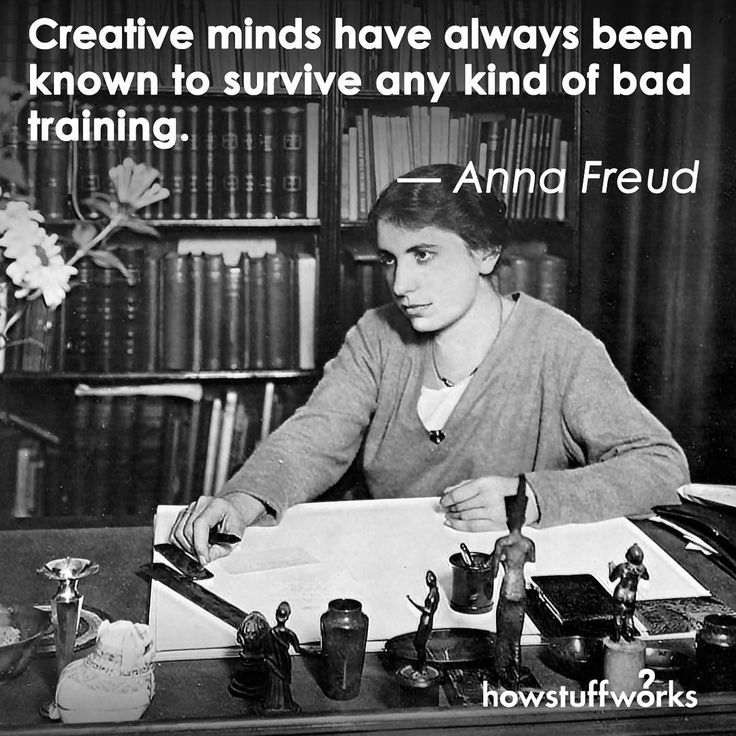 """Creative minds have always been known to survive any kind of bad training."" — Anna Freud"