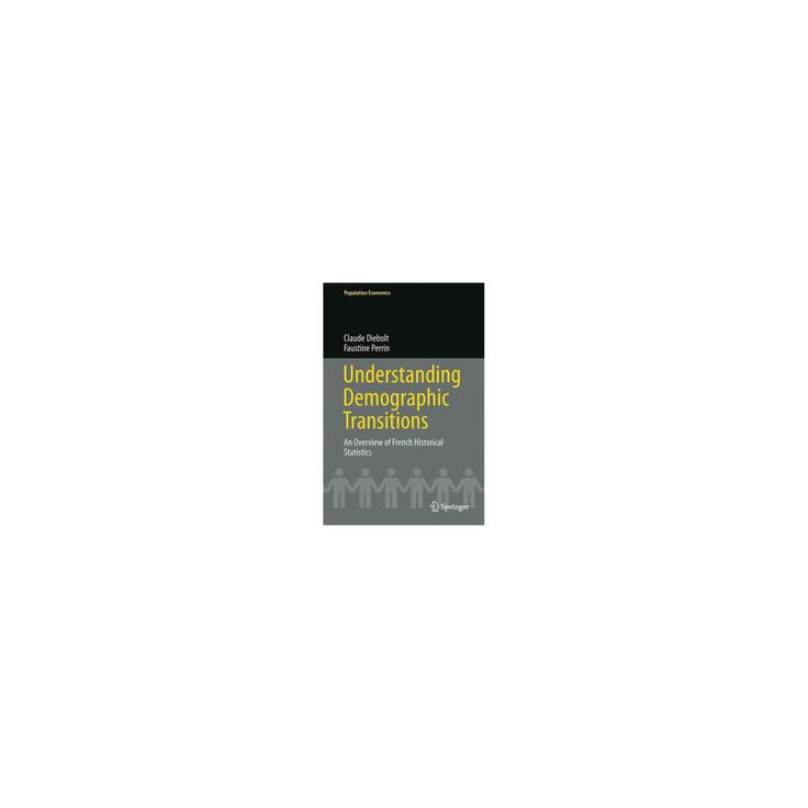 Understanding Demographic Transitions : An Overview of French Historical Statistics (Hardcover) (Claude