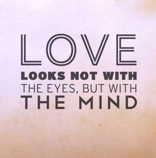love looks not with the eyes but with the mind and