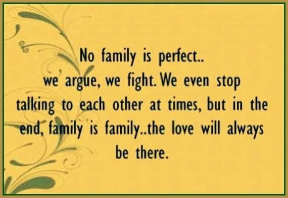 Family is your family even in the hardest of times. We fight, we complain, our words can tear each other down, but despite all this in their heart of hearts they love you. Even if that is hard to understand or believe at times.