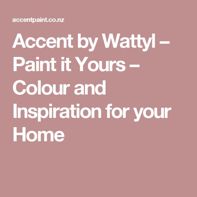 Accent by Wattyl – Paint it Yours – Colour and Inspiration for your Home - Flutterby
