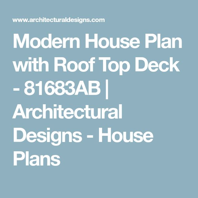 Modern House Plan with Roof Top Deck - 81683AB | Architectural Designs - House Plans