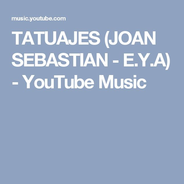 TATUAJES (JOAN SEBASTIAN - E.Y.A) - YouTube Music
