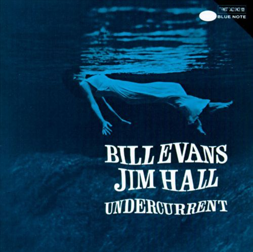 Undercurrent - Bill Evans,Jim Hall | Songs, Reviews, Credits, Awards | AllMusic