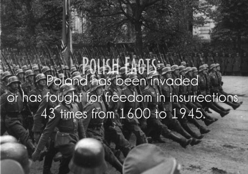 Polish Facts #11: Poland has been invaded or has fought for freedom in insurrections 43 times from 1600 to 1945.
