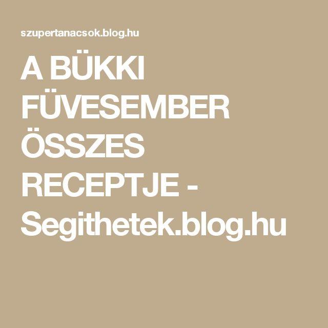 A BÜKKI FÜVESEMBER ÖSSZES RECEPTJE - Segithetek.blog.hu