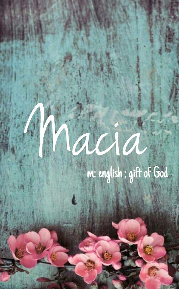 Macia - cool baby girl name! Pronounced: May-see-ah