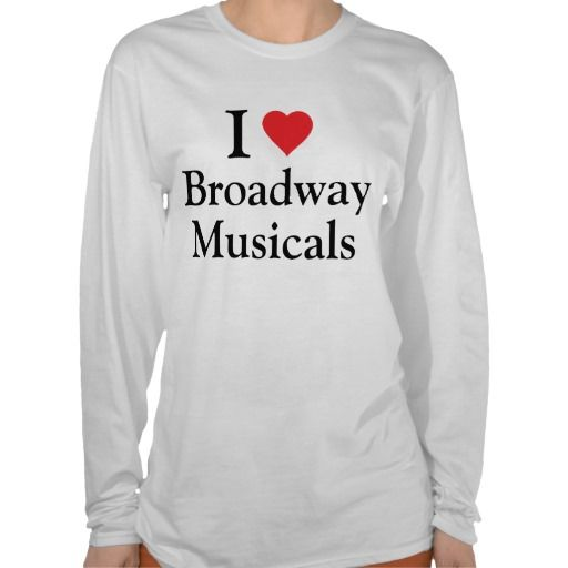 @Randi Brenner I think you need this I love Broadway Musicals Shirt