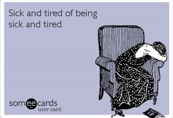 Sick And Tired Of Being Sick And Tired Feelingill Feeling Sick Quotes Sick Quotes Funny Sick Quotes