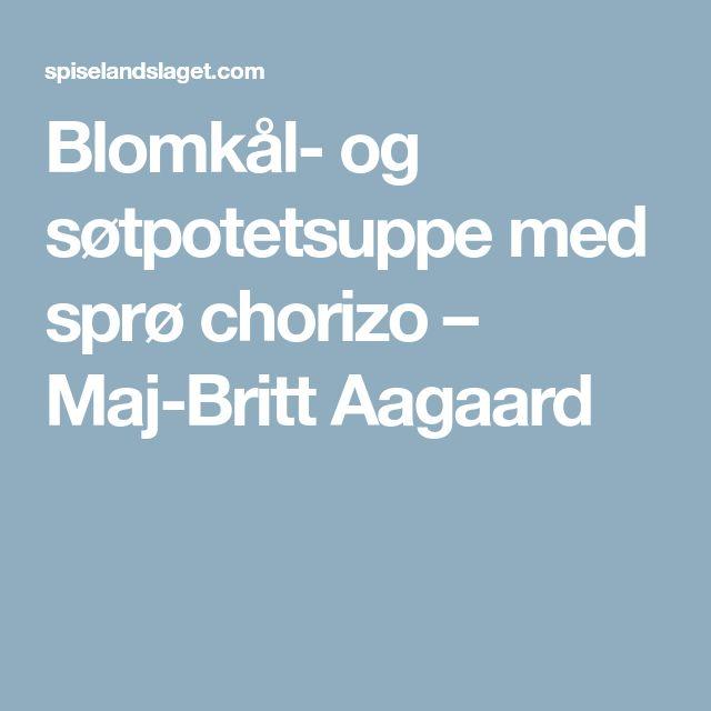 Blomkål- og søtpotetsuppe med sprø chorizo – Maj-Britt Aagaard