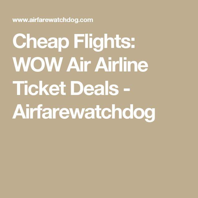 Cheap Flights: WOW Air Airline Ticket Deals - Airfarewatchdog