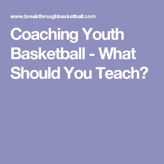 Coaching Youth Basketball - What Should You Teach?