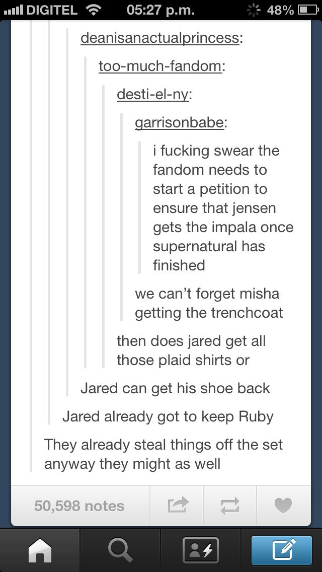 I think Jensen is trying, or already has, renegotiated his contract so that he does get the impala, especially since the prop people redid the engine so that it sounds completely awesome now. And, they really do steal clothes off the set. They've worn Sam and Dean's clothes to actual panel discussions.