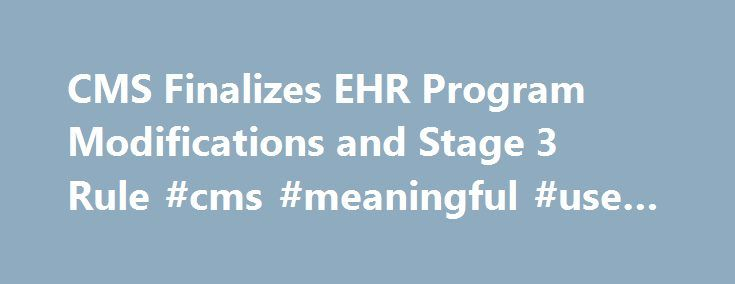 CMS Finalizes EHR Program Modifications and Stage 3 Rule #cms #meaningful #use #stage http://sudan.remmont.com/cms-finalizes-ehr-program-modifications-and-stage-3-rule-cms-meaningful-use-stage/  # CMS Finalizes EHR Program Modifications and Stage 3 Rule Today, CMS released the Meaningful Use Modifications and Stage 3 Meaningful Use final rule. The Stage 1 and Stage 2 Modifications rule contains major changes to both Stage 1 and Stage 2 Meaningful Use, including increased flexibility for…