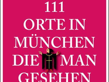 111 Orte in München, die man gesehen haben muss | Köln