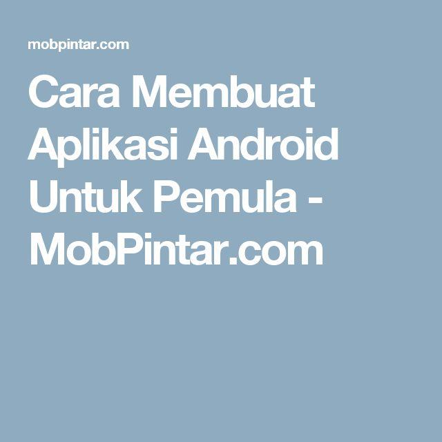 Cara Membuat Aplikasi Android Untuk Pemula - MobPintar.com