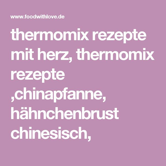 thermomix rezepte mit herz, thermomix rezepte ,chinapfanne, hähnchenbrust chinesisch,