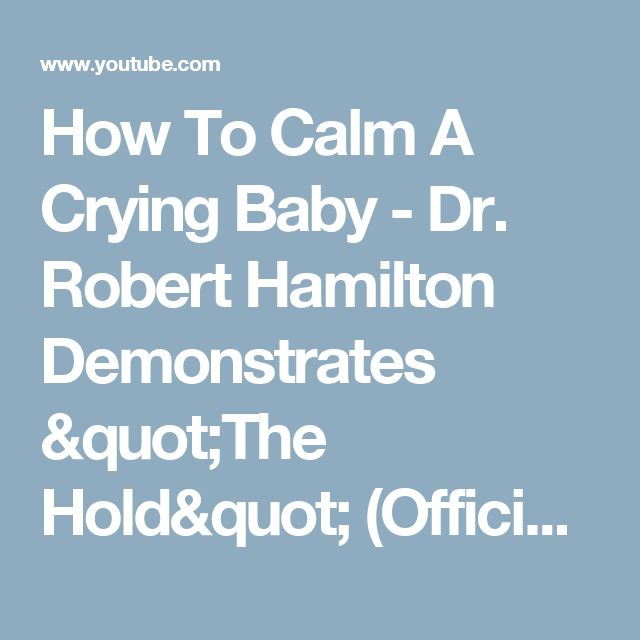 """How To Calm A Crying Baby - Dr. Robert Hamilton Demonstrates """"The Hold"""" (Official) - YouTube"""