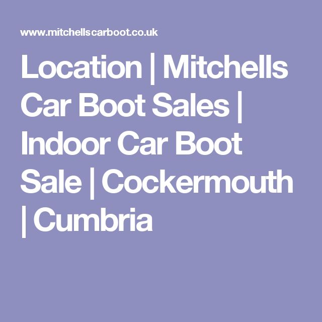 Location | Mitchells Car Boot Sales | Indoor Car Boot Sale | Cockermouth | Cumbria