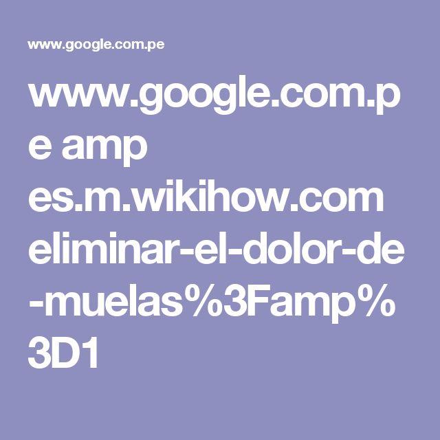 www.google.com.pe amp es.m.wikihow.com eliminar-el-dolor-de-muelas%3Famp%3D1