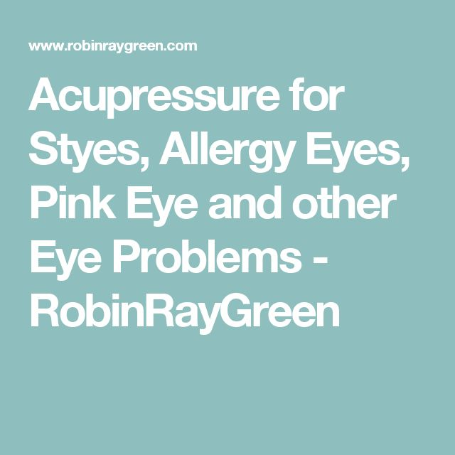 Acupressure for Styes, Allergy Eyes, Pink Eye and other Eye Problems - RobinRayGreen