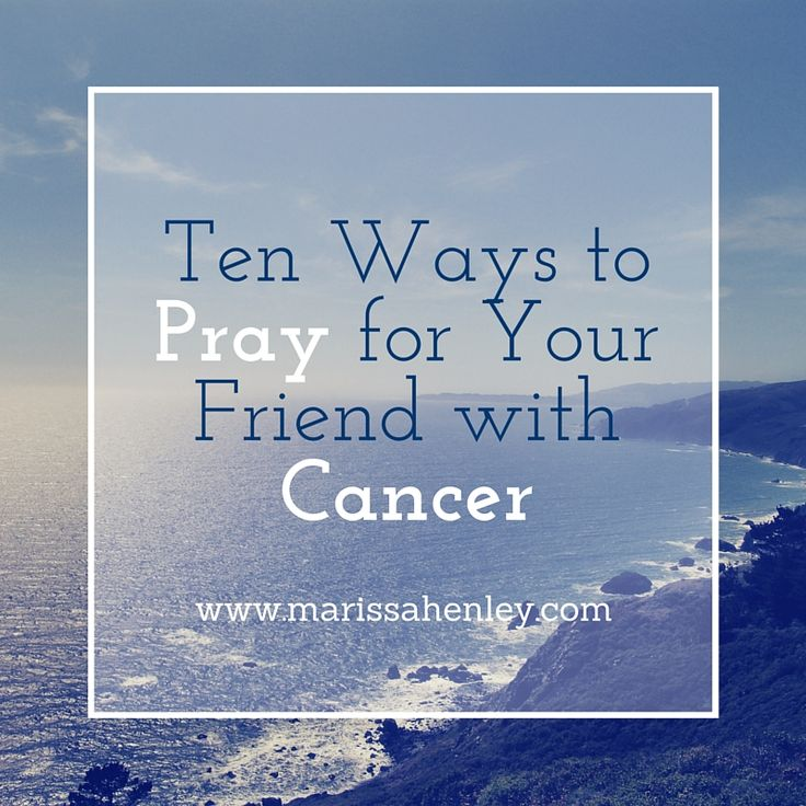 10 Ways to Pray for Your Friend with Cancer on http://marissahenley.com/10-ways-to-pray-for-a-friend-with-cancer/
