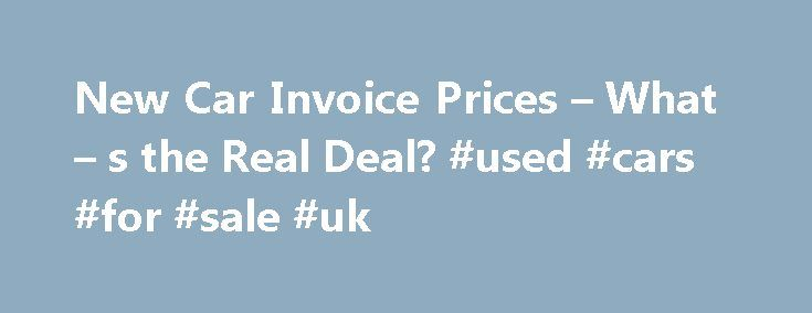 New Car Invoice Prices – What – s the Real Deal? #used #cars #for #sale #uk http://canada.remmont.com/new-car-invoice-prices-what-s-the-real-deal-used-cars-for-sale-uk/  #new car prices # New Car Invoice Prices – What s the Real Deal? Get The Facts On Any 2010 Car Selling With Expert Advice, Below Invoice Prices Even Request Free Quotes Now! We have all heard horror stories about good people that thought were getting a fine deal on the new car they were buying, just to realize afterward that…