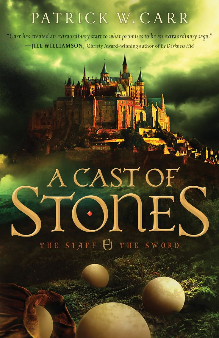 A Cast Of Stones €� The Staff & The Sword Series Written By Patrick W Carr  Published At Bethany House About The Book The Fate Of