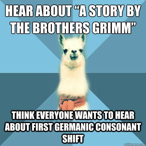 Grimm's Law! I want to say I know this...I know I LEARNED it...Jacob made it up...and now it's a thing.