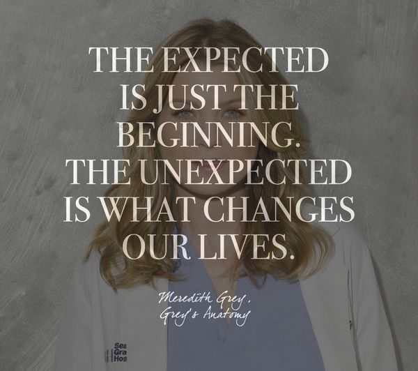 """The expected is just the beginning. The unexpected is what changes our lives."" Words by Meredith Grey, 'Grey's Anatomy' - Quotes on Life and Love From Your Favorite TV Shows - Photos"