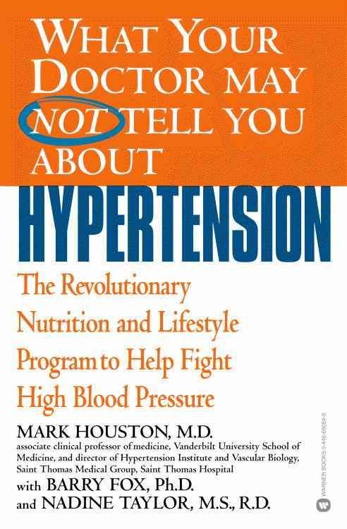 What Your Doctor May Not Tell You About Hypertension: The Revolutionary Nutrition and Lifestyle Program to Help F...