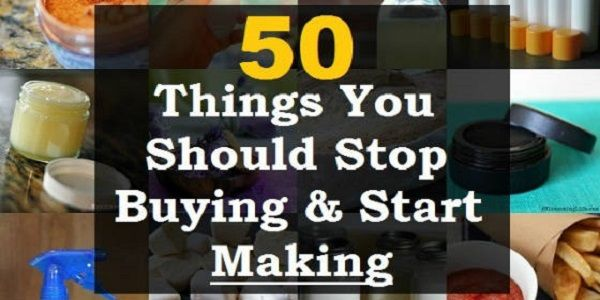 These 50 Items You Can Make At Home (Think The Money You Will Save) | Family Health Freedom Network