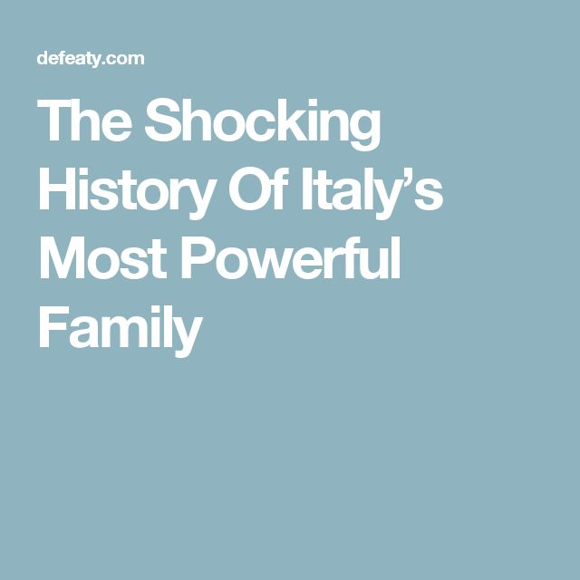 The Shocking History Of Italy's Most Powerful Family