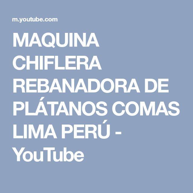 MAQUINA CHIFLERA REBANADORA DE PLÁTANOS COMAS LIMA PERÚ - YouTube
