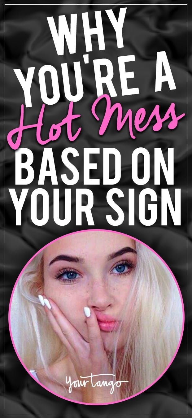 How You Know You're A Hot Mess, Based On Your Zodiac Sign | YourTango